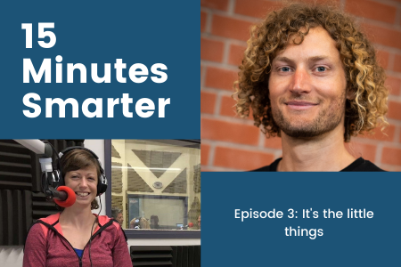15 Minutes Smarter - Episode 3: It's the little things